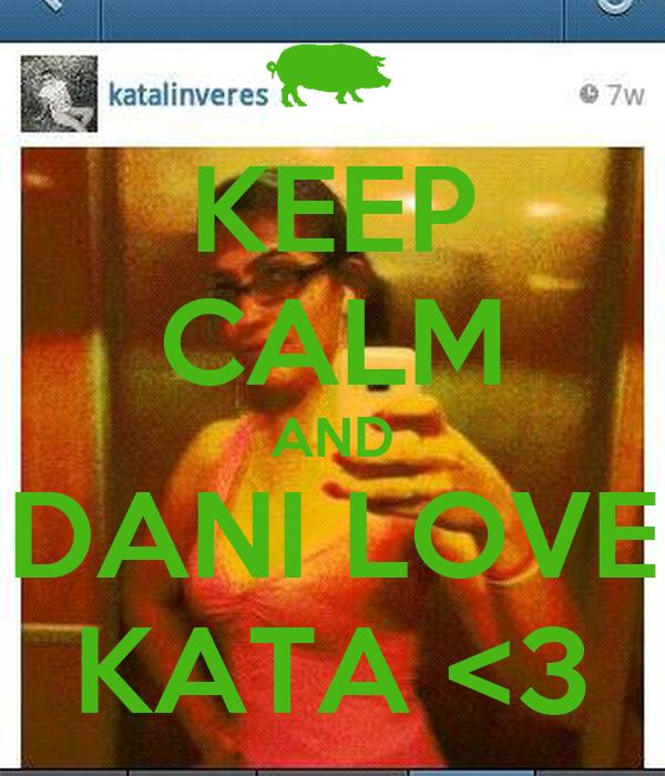 KEEP CALM AND DANI LOVE KATA <3
