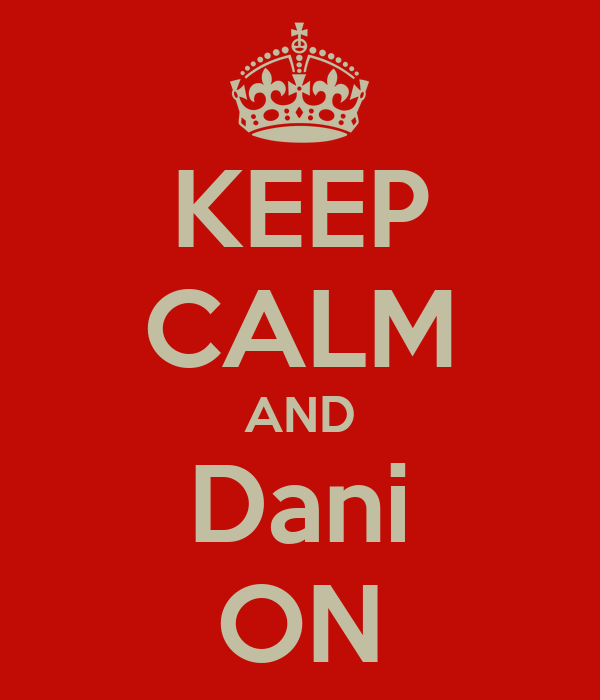 KEEP CALM AND Dani ON