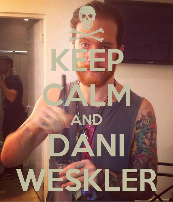 KEEP CALM AND DANI WESKLER