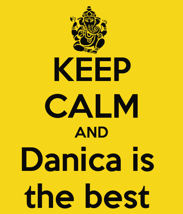 KEEP CALM AND Danica is  the best