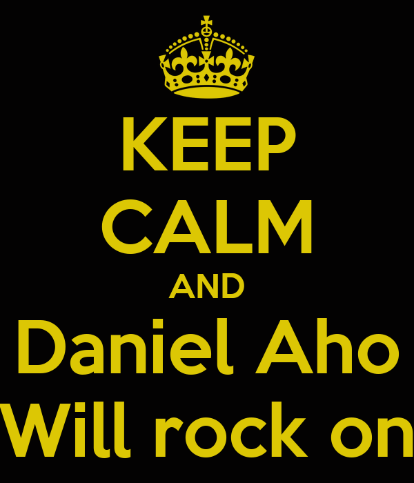 KEEP CALM AND Daniel Aho Will rock on