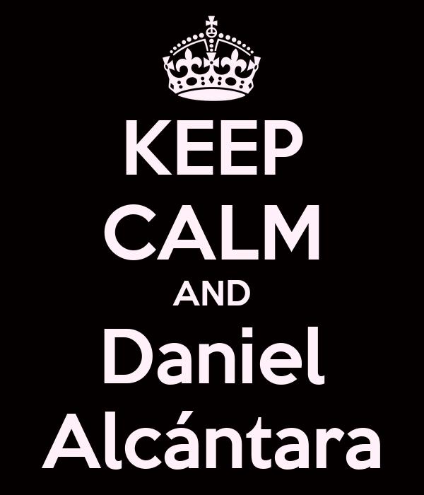 KEEP CALM AND Daniel Alcántara