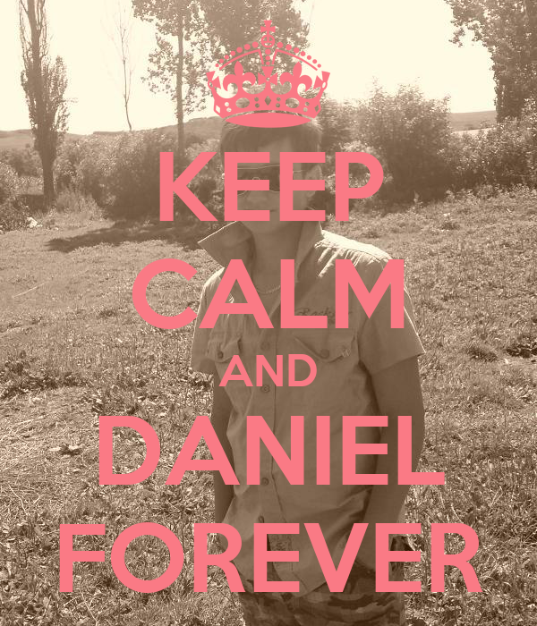 KEEP CALM AND DANIEL FOREVER