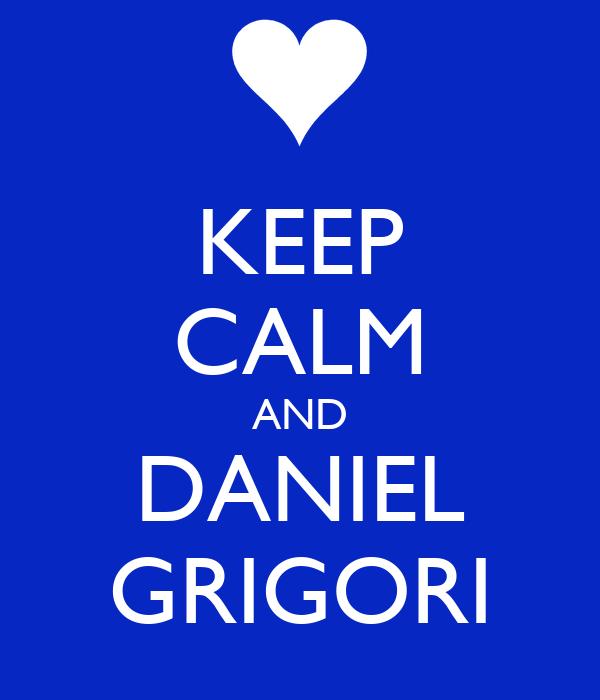 KEEP CALM AND DANIEL GRIGORI