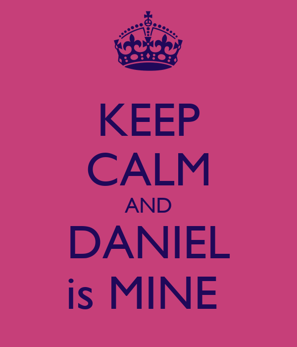 KEEP CALM AND DANIEL is MINE
