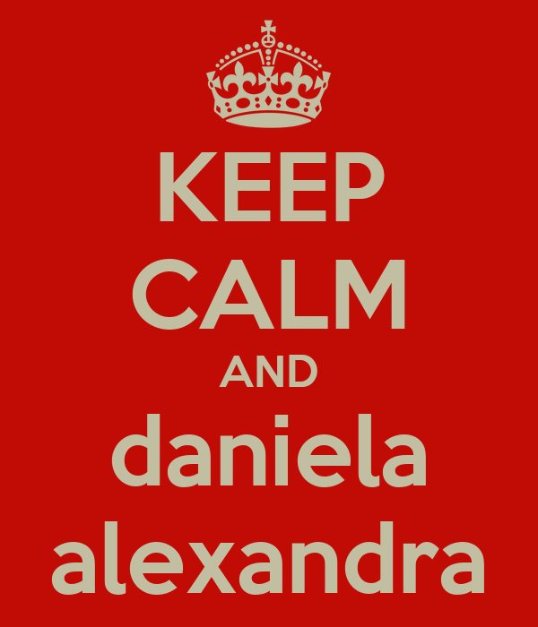 KEEP CALM AND daniela alexandra