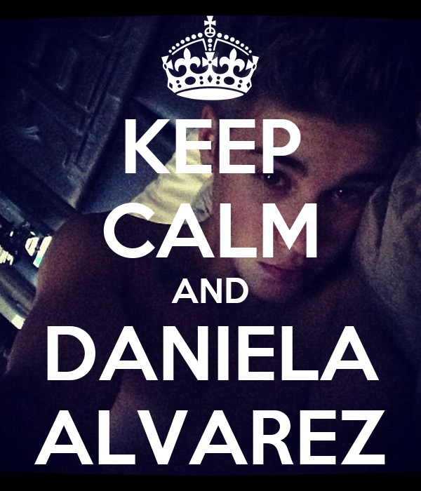 KEEP CALM AND DANIELA ALVAREZ