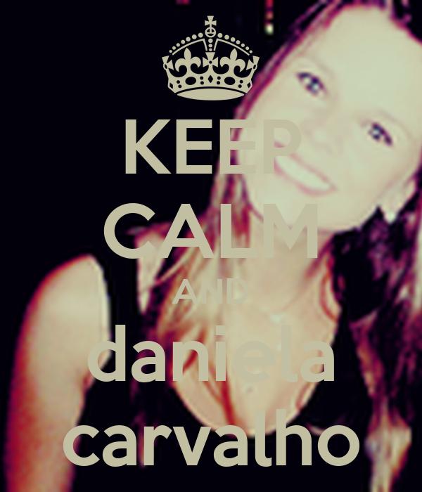 KEEP CALM AND daniela carvalho