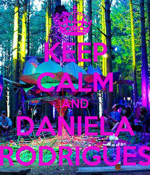KEEP CALM AND DANIELA RODRIGUES