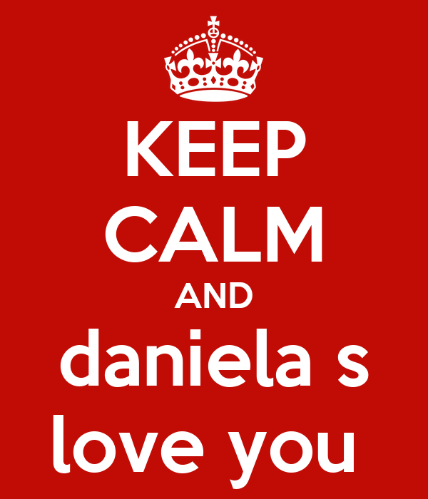KEEP CALM AND daniela s love you