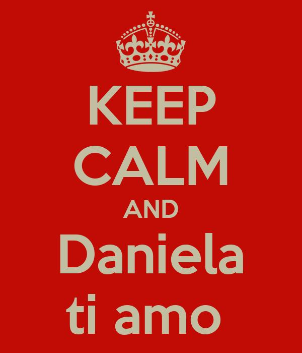 KEEP CALM AND Daniela ti amo
