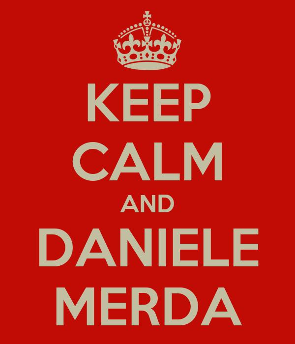 KEEP CALM AND DANIELE MERDA