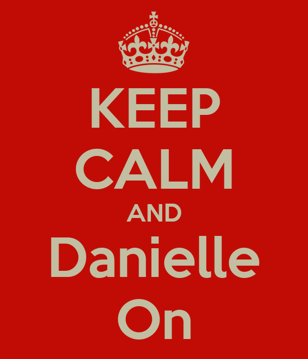KEEP CALM AND Danielle On