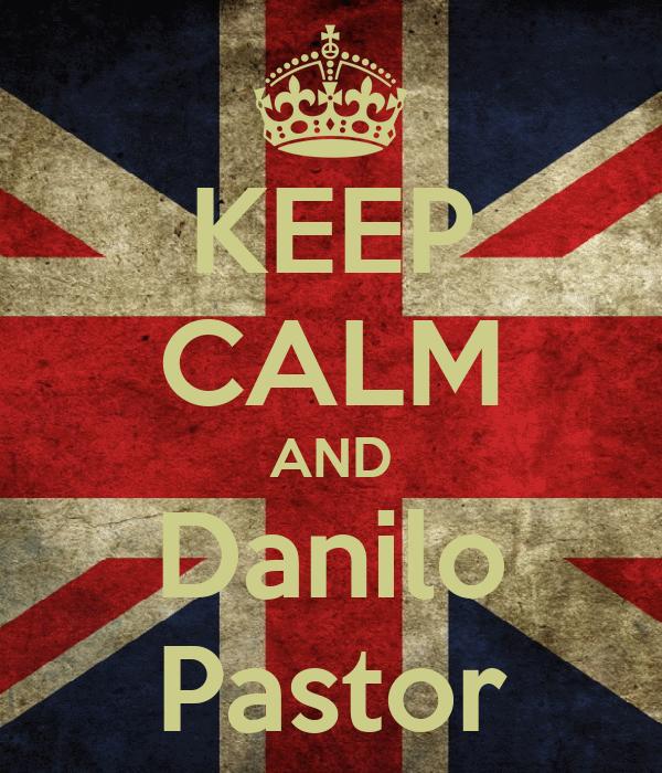 KEEP CALM AND Danilo Pastor