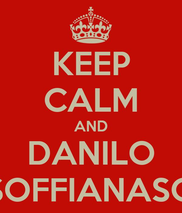 KEEP CALM AND DANILO SOFFIANASO