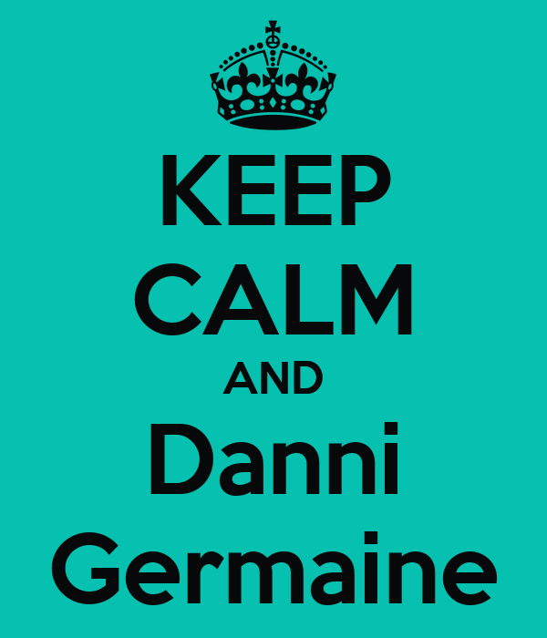 KEEP CALM AND Danni Germaine