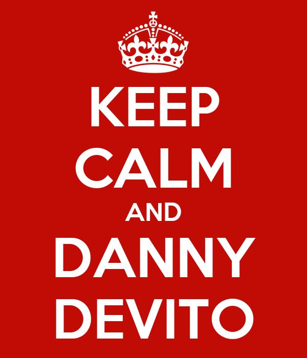 KEEP CALM AND DANNY DEVITO