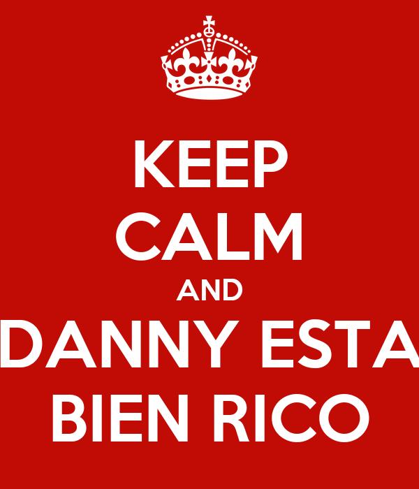 KEEP CALM AND DANNY ESTA BIEN RICO