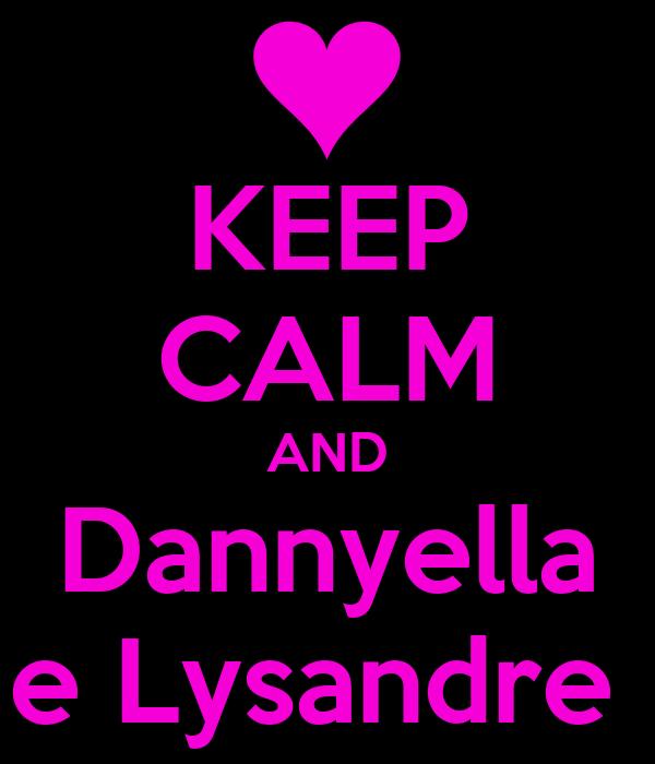 KEEP CALM AND Dannyella e Lysandre