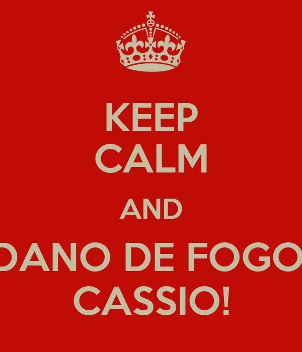 KEEP CALM AND DANO DE FOGO, CASSIO!
