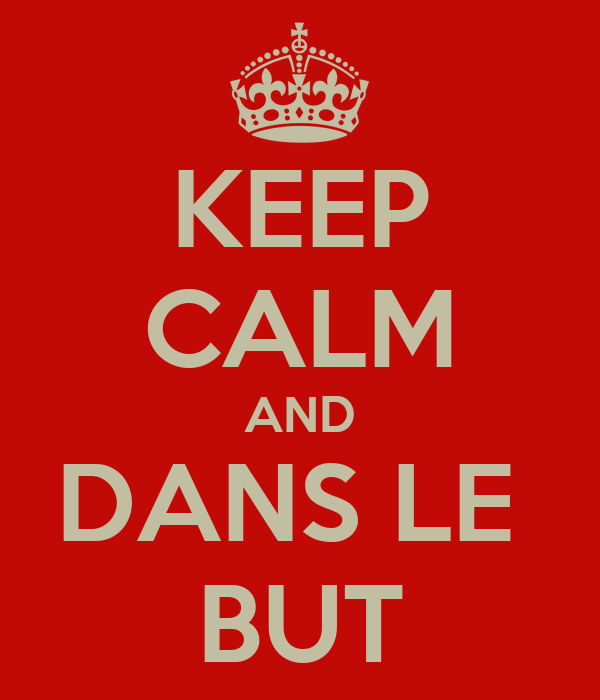 KEEP CALM AND DANS LE  BUT