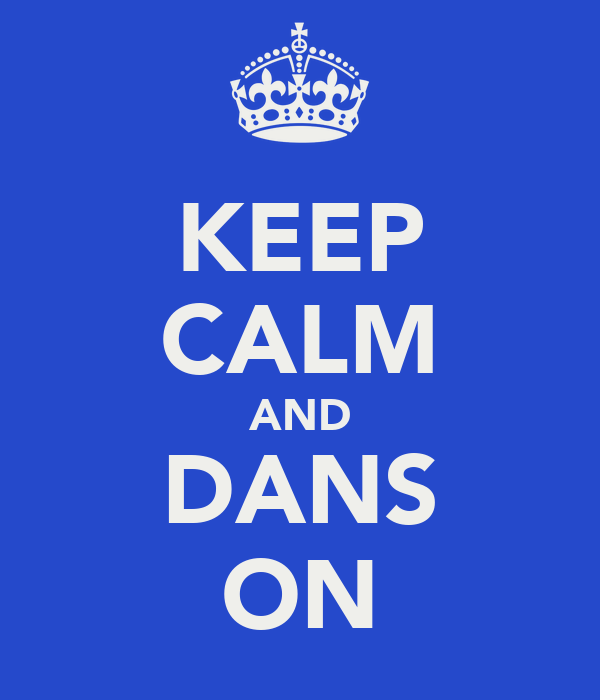 KEEP CALM AND DANS ON
