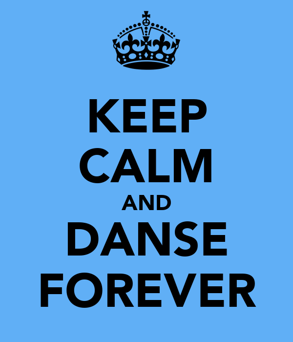 KEEP CALM AND DANSE FOREVER