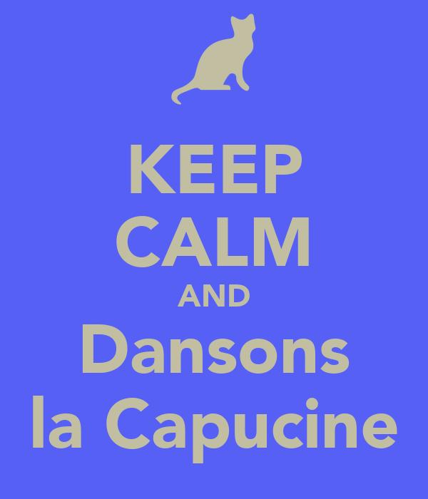 KEEP CALM AND Dansons la Capucine
