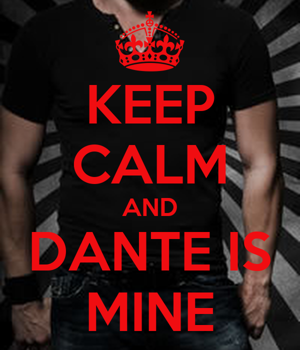 KEEP CALM AND DANTE IS MINE