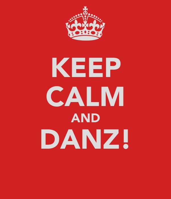 KEEP CALM AND DANZ!