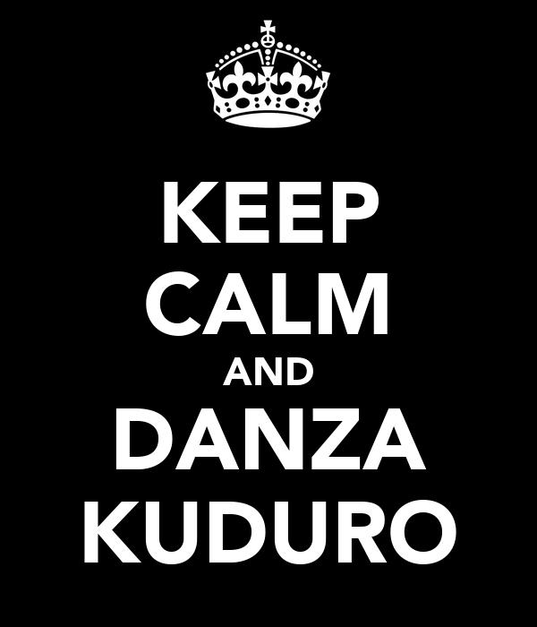 KEEP CALM AND DANZA KUDURO
