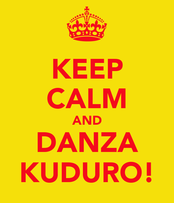 KEEP CALM AND DANZA KUDURO!