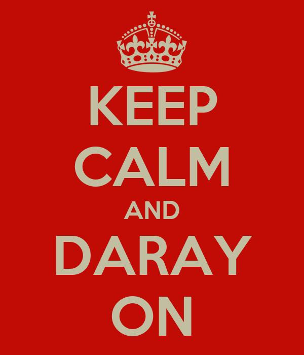 KEEP CALM AND DARAY ON