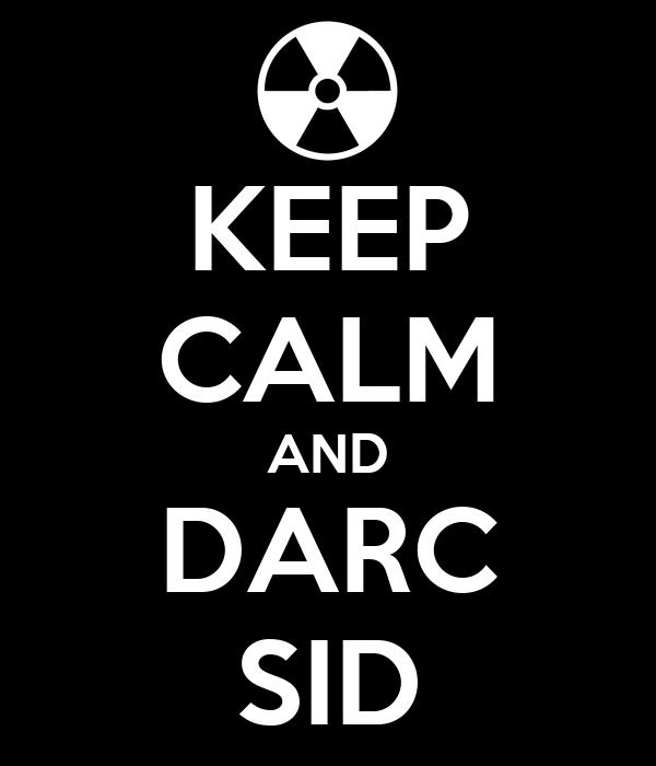 KEEP CALM AND DARC SID