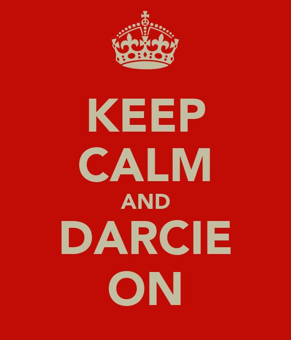 KEEP CALM AND DARCIE ON