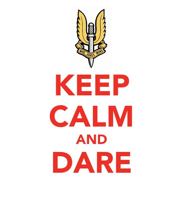 KEEP CALM AND DARE