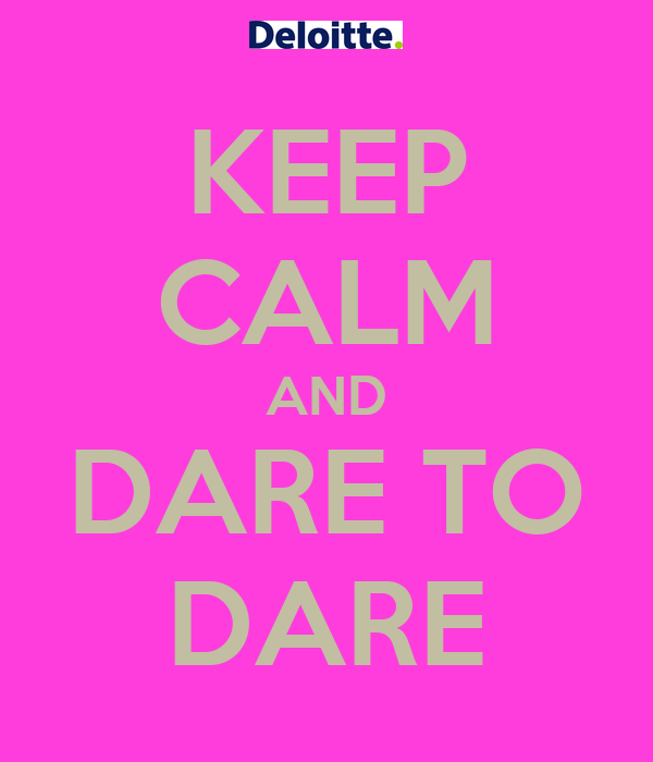 KEEP CALM AND DARE TO DARE