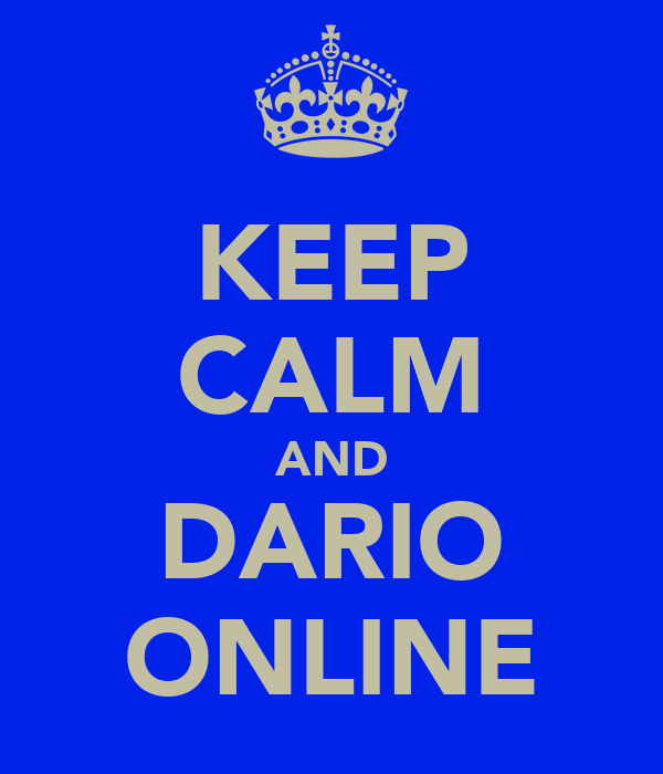 KEEP CALM AND DARIO ONLINE