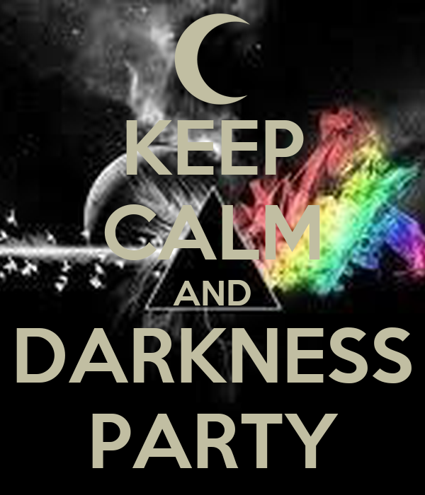 KEEP CALM AND DARKNESS PARTY