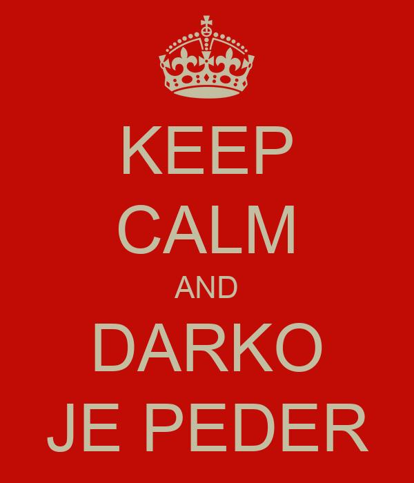 KEEP CALM AND DARKO JE PEDER