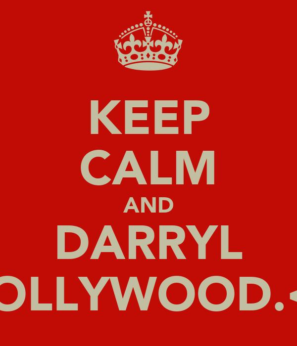 KEEP CALM AND DARRYL HOLLYWOOD.<3