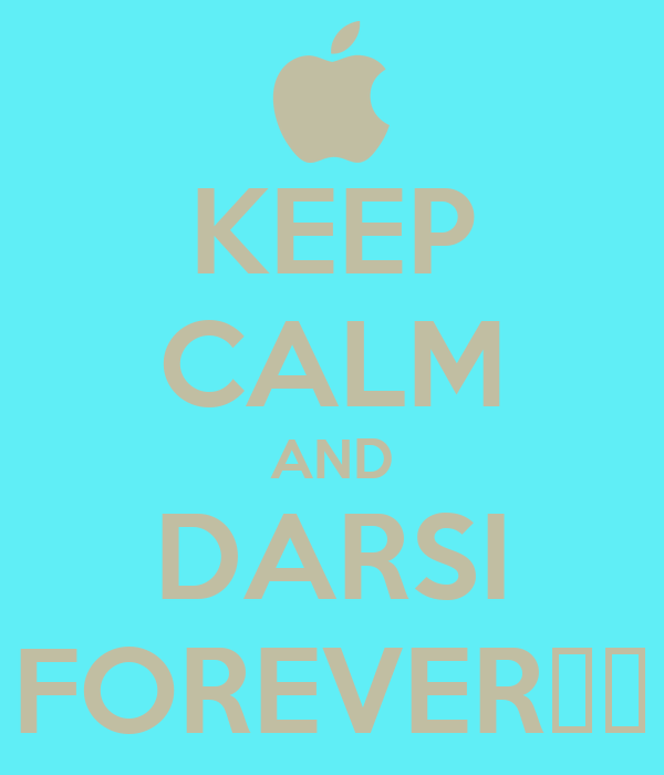 KEEP CALM AND DARSI FOREVER♥♥