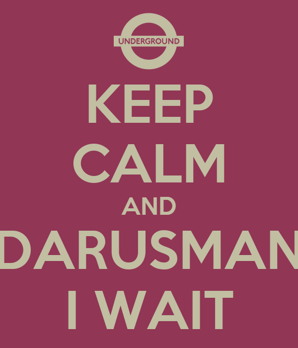 KEEP CALM AND DARUSMAN I WAIT