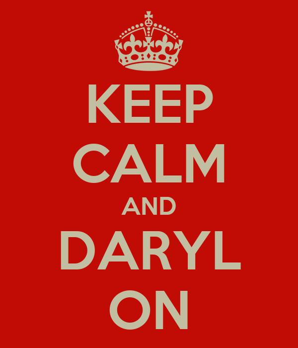 KEEP CALM AND DARYL ON