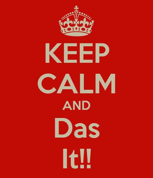KEEP CALM AND Das It!!