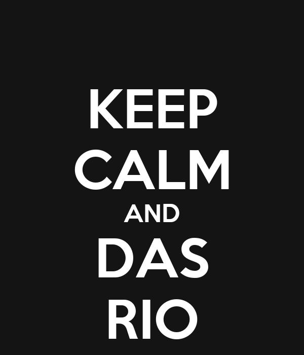 KEEP CALM AND DAS RIO