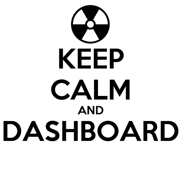 KEEP CALM AND DASHBOARD