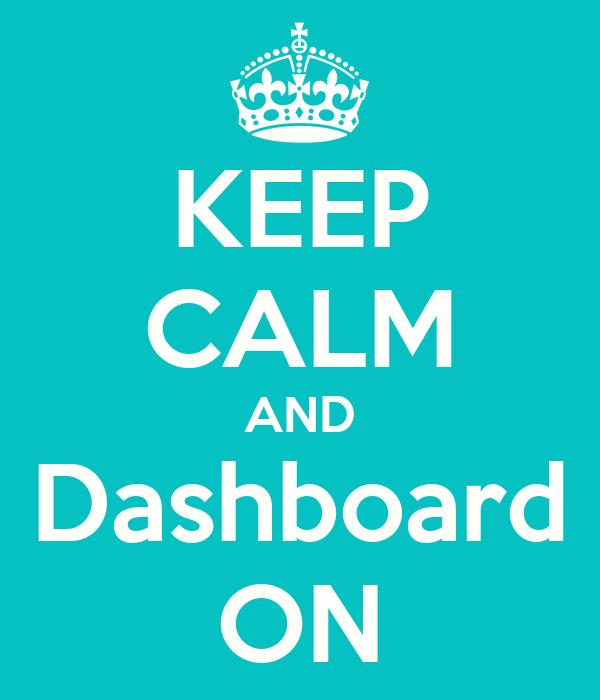 KEEP CALM AND Dashboard ON