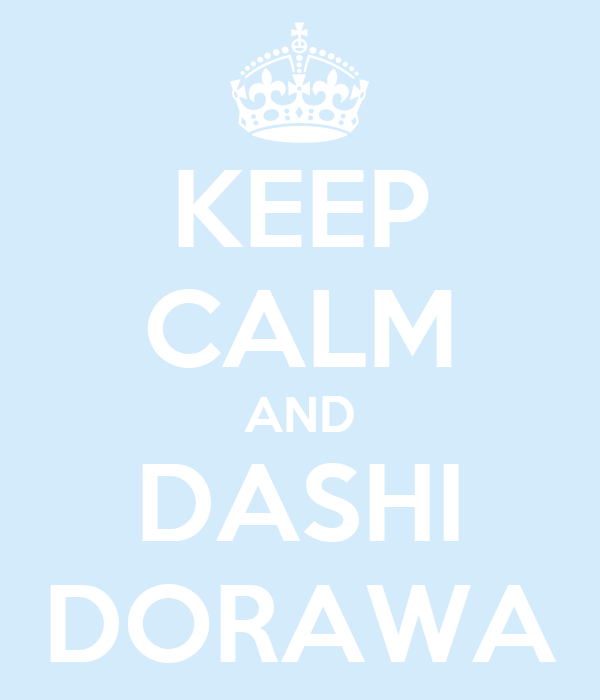 KEEP CALM AND DASHI DORAWA