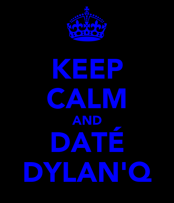 KEEP CALM AND DATÉ DYLAN'Q